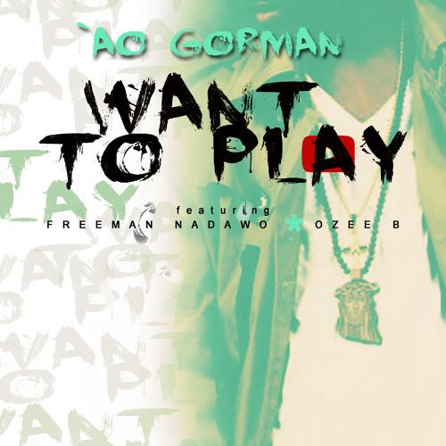 Want To Play - Ao Gorman feat Freeman Nadawo & Ozee B
