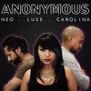 Anonymous (The Song) - Neo, Luse & Carolina Williams