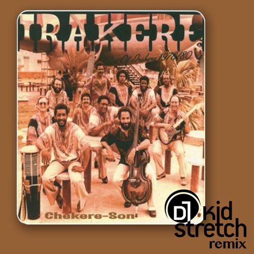 Irakere - Chekere Son (Kid Stretch remix) (FREE DL)