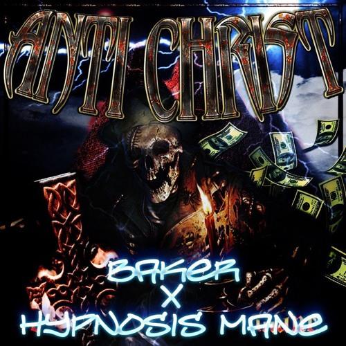 BAKER X HYPNOSIS MANE – ANTI CHRIST by HYPNOSIS MANE | Free