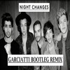 One Direction - Night Changes (Garciatti Bootleg Remix) FREE DOWNLOAD