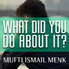 What Did You Do About It ᴴᴰ ┇ Powerful Reminder ┇ By Mufti Ismail Menk ┇ TDR Production ┇