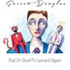 Garrett Douglas - Bad or Good (feat. Leonard Aguon)