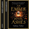 An Ember in the Ashes, By Sabaa Tahir, Read by Aysha Kala and Jack Farrar