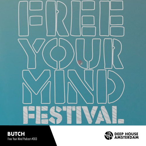 Butch - Deep House Amsterdam's Free Your Mind Podcast #003