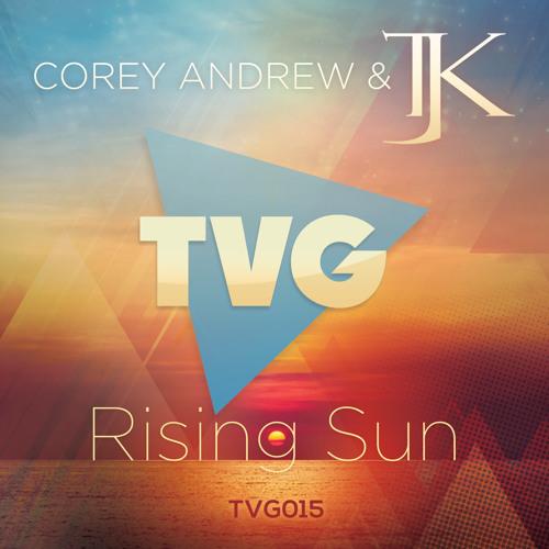 Corey Andrew & TJK - Rising Sun