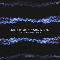 Jade Blue - Hardwired (ft. Shaneblackshaw)