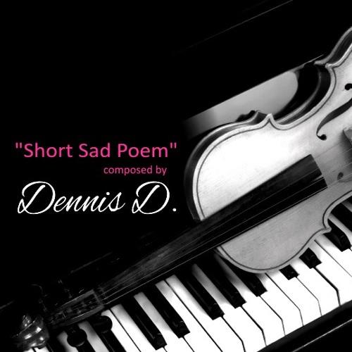 """""""Short Sad Poem"""" composed by Dennis D."""