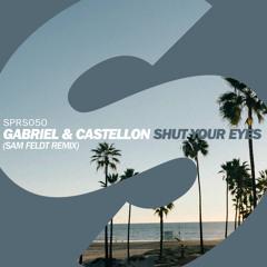 Gabriel & Castellon - Shut Your Eyes (Sam Feldt Remix) [OUT NOW]