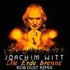 Joachim Witt - Die Erde brennt (Rob Dust Remix)