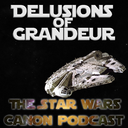 Delusions of Grandeur- The Star Wars Canon Podcast