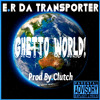 Ghetto World! Prod By.Clutch