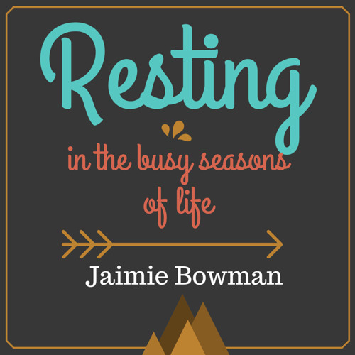 Resting In The Busy Seasons Of Life