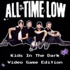 All Time Low - Kids In The Dark - Video Game Edition