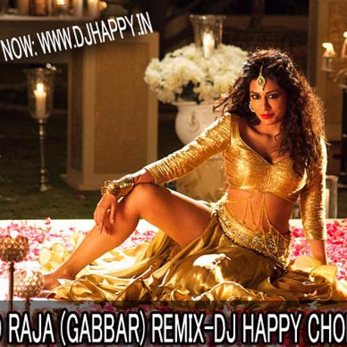 AAO RAJA -GABBAR- DJ HAPPY CHOPRA REMIX