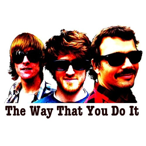 The Way That You Do It