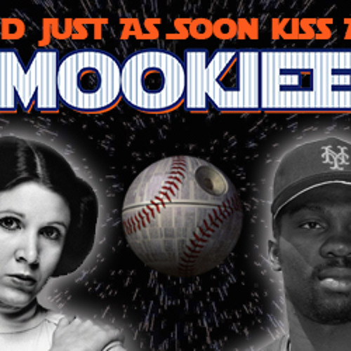 I'd Just As Soon Kiss A Mookiee: A Mets and Star Wars podcast