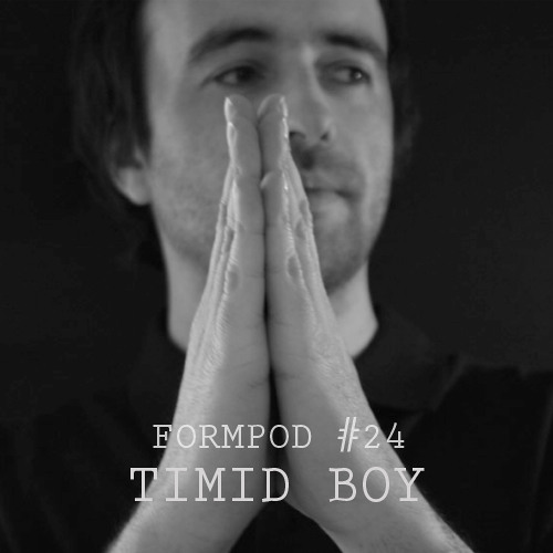 FORMPOD #24 - TIMID BOY 'Hardgroove' PODCAST- DOWNLOADABLE VERSION