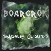 BOARCROK - Smoke Clouds {Free Download}