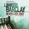NEVER LOOK AWAY by Linwood Barclay, read by Jeffrey Cummings