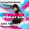 Whip My Hair 2k15( JerseyClub Remix) @ABE201 Feat. @FrenchCalhoun #AMG #EMG