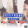 Best Friend Anthem (feat. Dj Taj, Sliink & Big O)