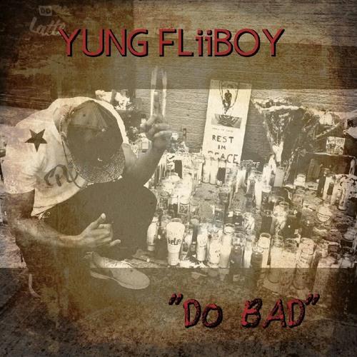 Do Bad - Yung Fliiboy