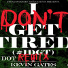 Kevin Gates : I Dont Get Tired (Remix) ft DOT