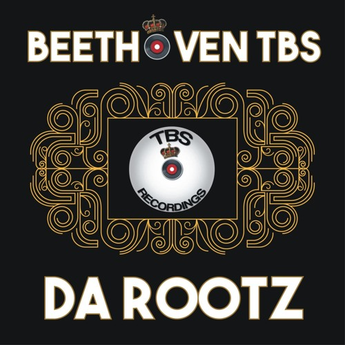 Beethoven TBS - Da Rootz (Original Radio Edit)