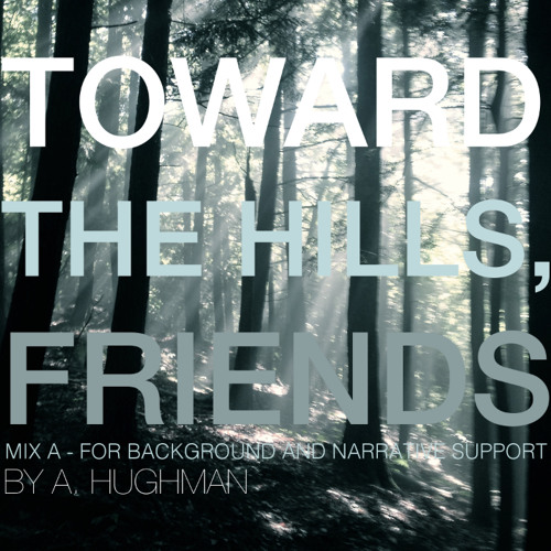 Toward the Hills, Friends (Mix A - for Background and Narrative Support)