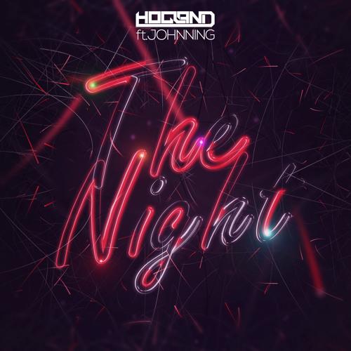 Hogland - The Night (feat. Johnning) [STREAM ON SPOTIFY]