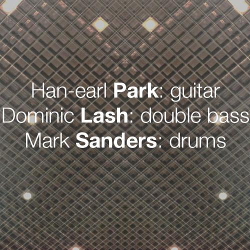 Han-earl Park, Dominic Lash and Mark Sanders (Birmingham, 10-28-14)