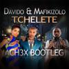 Davido & Mafikizolo - Tchelete (Ach3x Bootleg) *Free Download*
