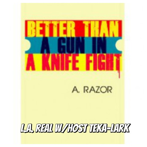 LA Real. Guest A. Razor with host Teka-Lark