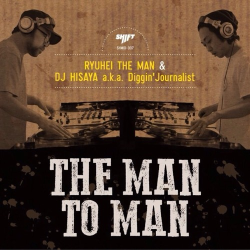 "RYUHEI THE MAN & DJ HISAYA a.k.a Diggin' Journalist ""THE MAN TO MAN"" Sampler"