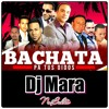 MIX BACHATA MAY 15 DJ MARA FREE DOWNLOAD