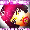 DCP#111- DJ Toshi Tyler - Dance Club Podcast - Best Mega Dance Party Mix