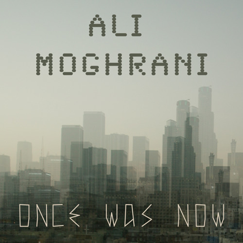 Ali Moghrani for Once Was Now