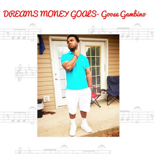 Goose Gambino - Dreams Money Goals (Prod. Kid KeZy)