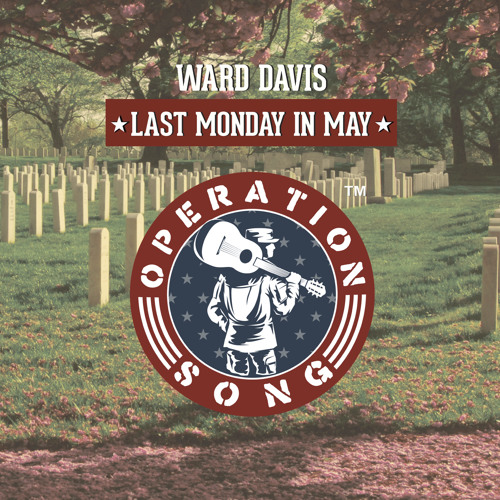 Last Monday In May/ Ward Davis For Operation Song™ By