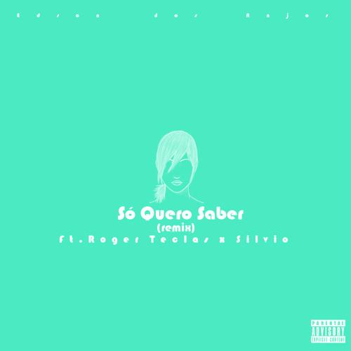 Só Quero Saber Remix (Ft Roger Teclas & Silvio) [Prod. Roger Teclas)
