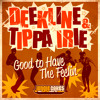 "Deekline & Tippa Irie - Good To Have The Feeling (Promo Mix) ""Free Download"""