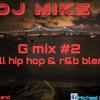 G MIX 2 - (ALL HIP HOP AND R&B BLENDS )