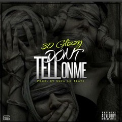 30 GLIZZY - DON'T TELL ON ME