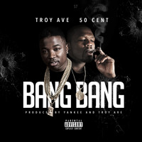 Troy Ave - Bang Bang (ft. 50 Cent) (EXPLICIT)