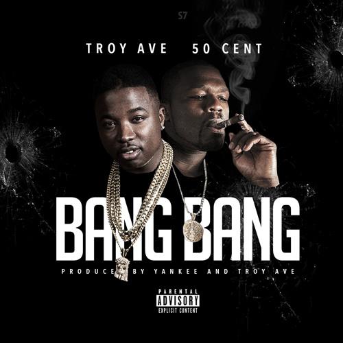 Troy Ave ft. 50 Cent – Bang Bang