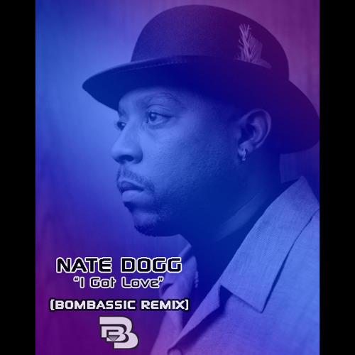 Nate Dogg - I Got Love (BomBassic Remix)