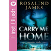 First Blush - Carry Me Home by Rosalind James