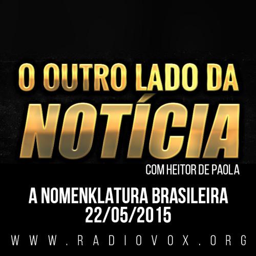 A NOMENKLATURA BRASILEIRA - O OUTRO LADO DA NOTÍCIA - HEITOR DE PAOLA - 22/05/2015