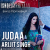 Judaa - Ishqedarriyaan | Arijit Singh | (Sam & Prem Mashup Remix) FREE DOWNLOAD!!!